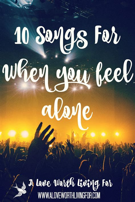 10 Songs To Help When You Feel Alone — A Love Worth Living For